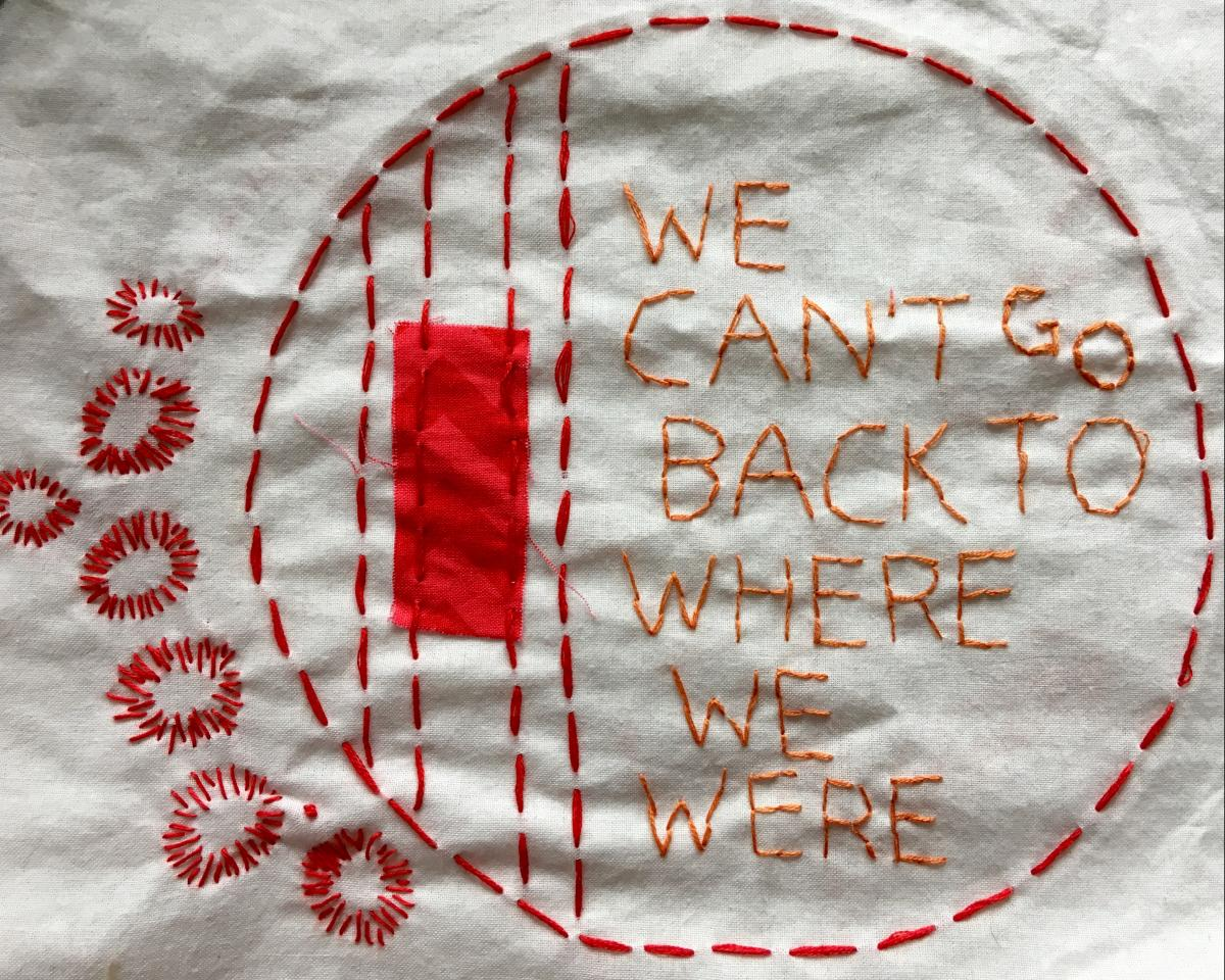 "Embroidery by Geraldine Montgomerie - featuring the words ""we can't go back to where we were"""